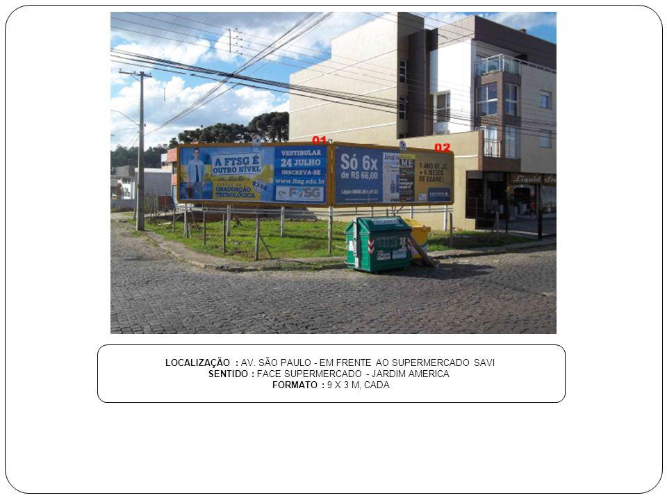 LOCALIZAÇÃO : AV. SÃO PAULO - EM FRENTE AO SUPERMERCADO SAVI