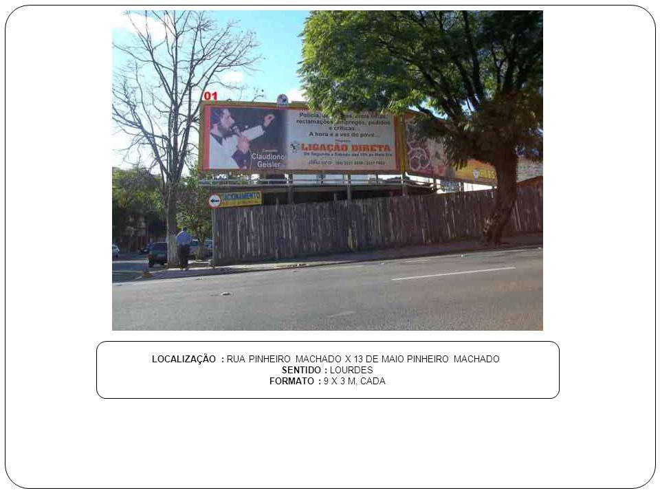 LOCALIZAÇÃO : RUA PINHEIRO MACHADO X 13 DE MAIO PINHEIRO MACHADO