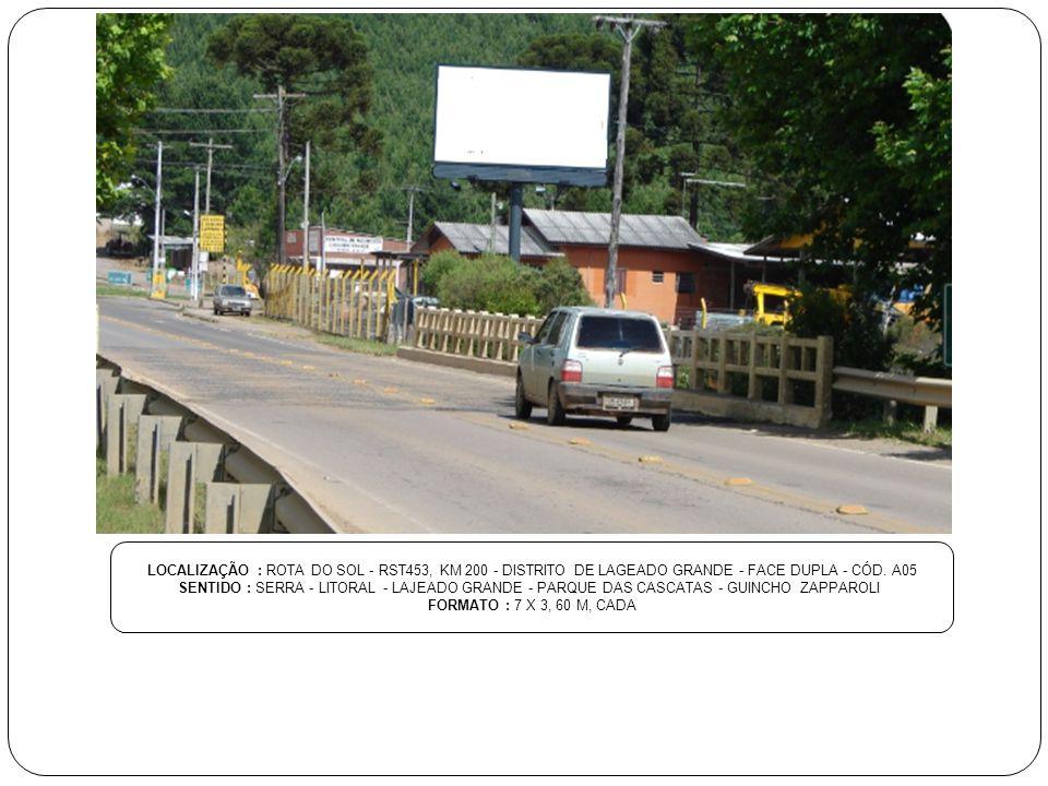LOCALIZAÇÃO : ROTA DO SOL - RST453, KM 200 - DISTRITO DE LAGEADO GRANDE - FACE DUPLA - CÓD. A05