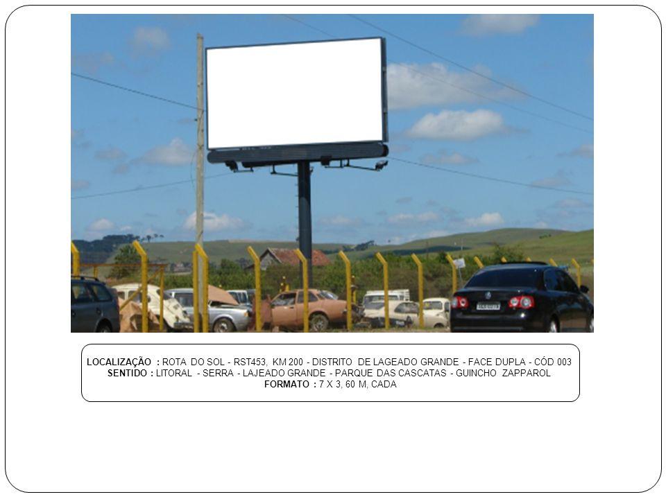 LOCALIZAÇÃO : ROTA DO SOL - RST453, KM 200 - DISTRITO DE LAGEADO GRANDE - FACE DUPLA - CÓD 003