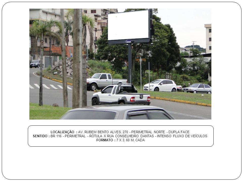 LOCALIZAÇÃO : AV. RUBEM BENTO ALVES, 270 - PERIMETRAL NORTE - DUPLA FACE