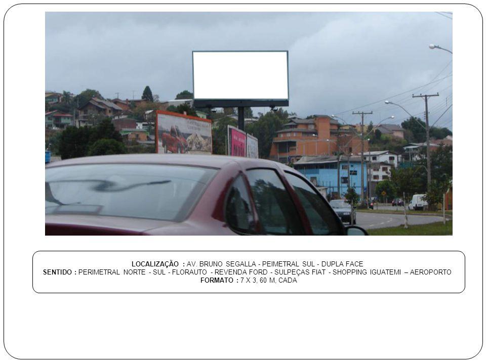LOCALIZAÇÃO : AV. BRUNO SEGALLA - PEIMETRAL SUL - DUPLA FACE