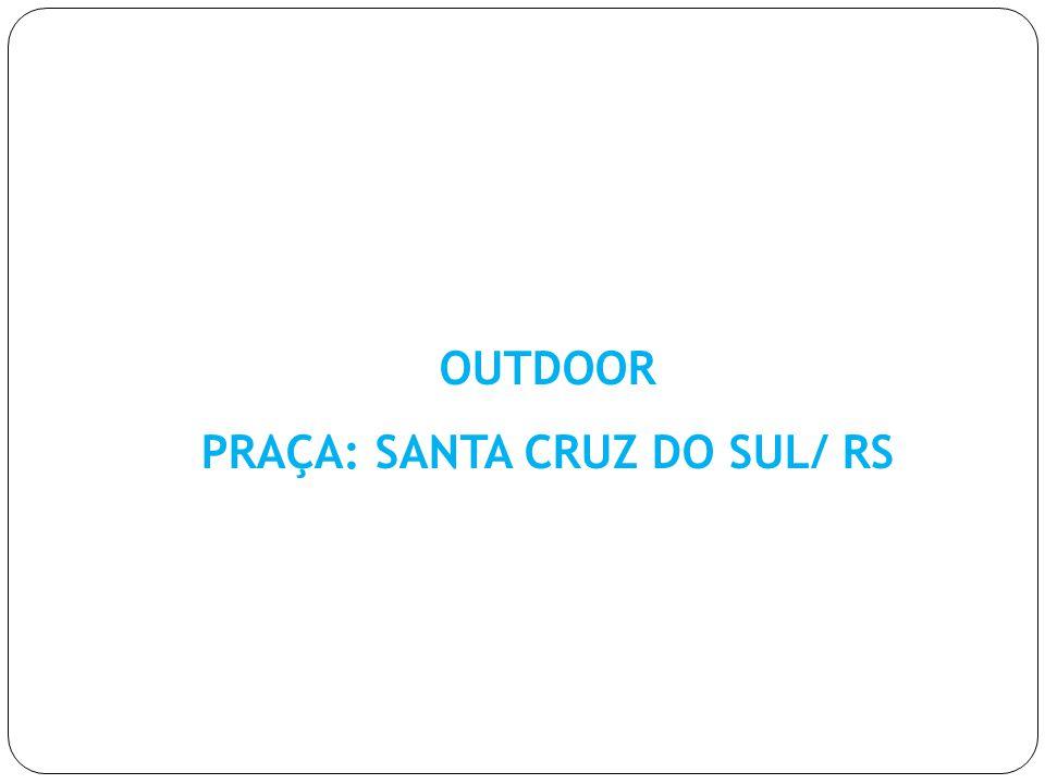 PRAÇA: SANTA CRUZ DO SUL/ RS