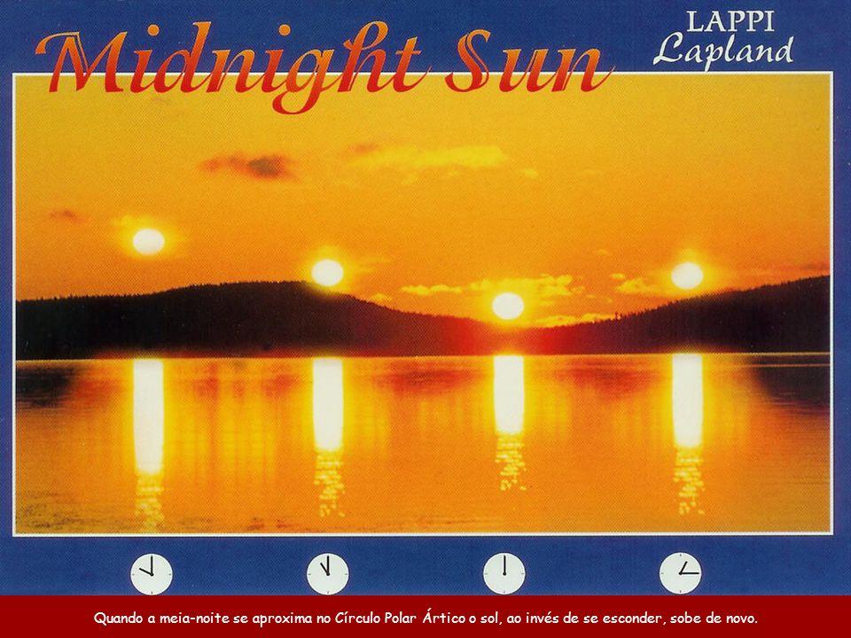 Quando a meia-noite se aproxima no Círculo Polar Ártico o sol, ao invés de se esconder, sobe de novo.