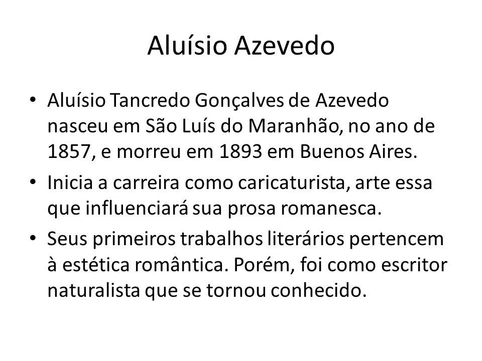 Aluísio Azevedo Aluísio Tancredo Gonçalves de Azevedo nasceu em São Luís do Maranhão, no ano de 1857, e morreu em 1893 em Buenos Aires.