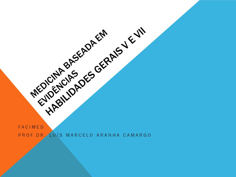 MEDICINA BASEADA EM EVIDÊNCIAS HABILIDADES GERAIS V e VII