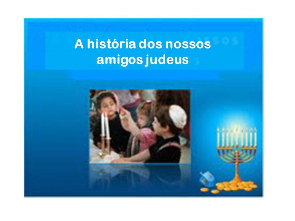 A história dos nossos amigos judeus