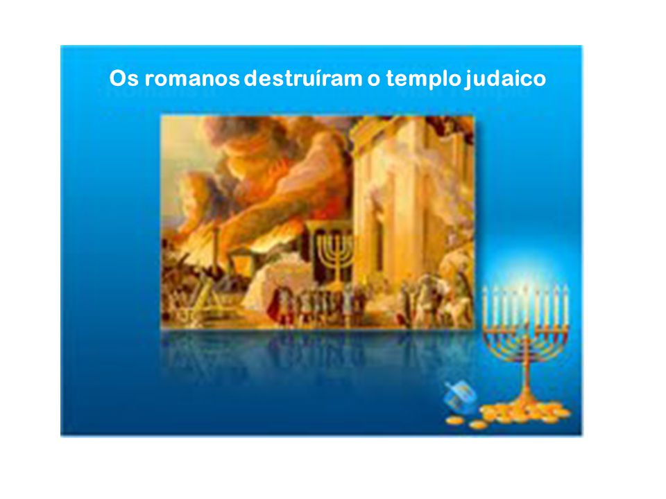Os romanos destruíram o templo judaico