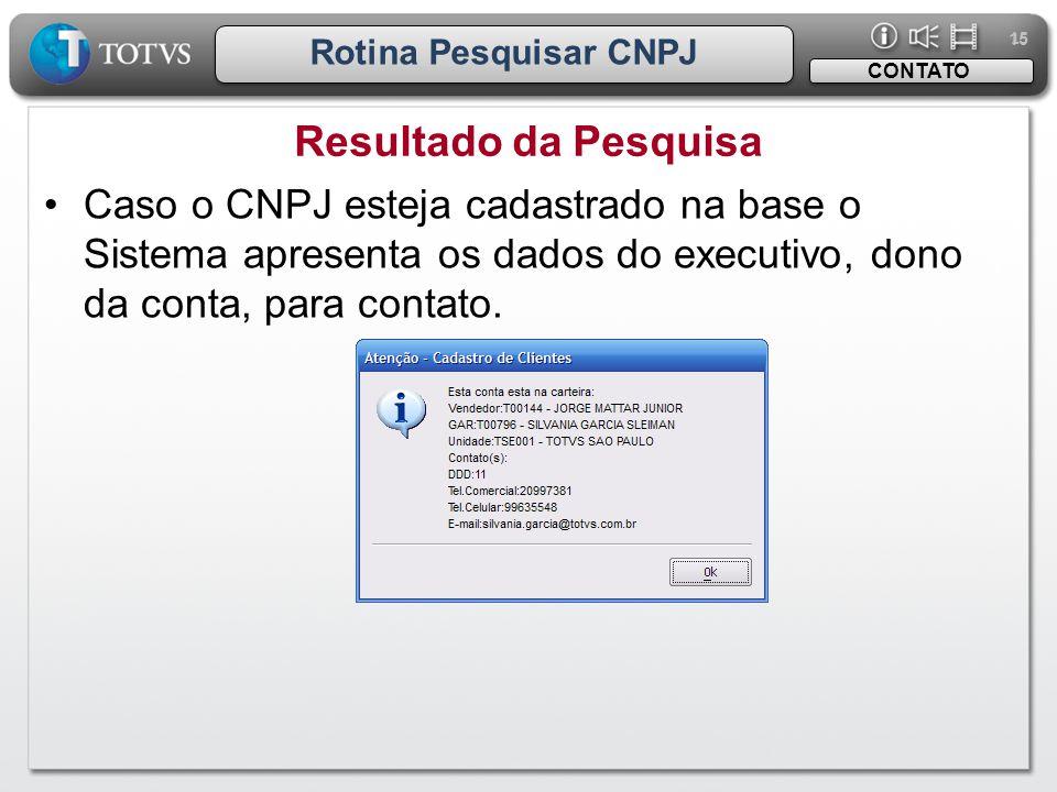 15 Rotina Pesquisar CNPJ. CONTATO. Resultado da Pesquisa.