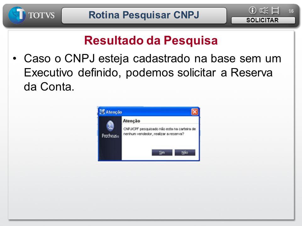 16 Rotina Pesquisar CNPJ. SOLICITAR. Resultado da Pesquisa.