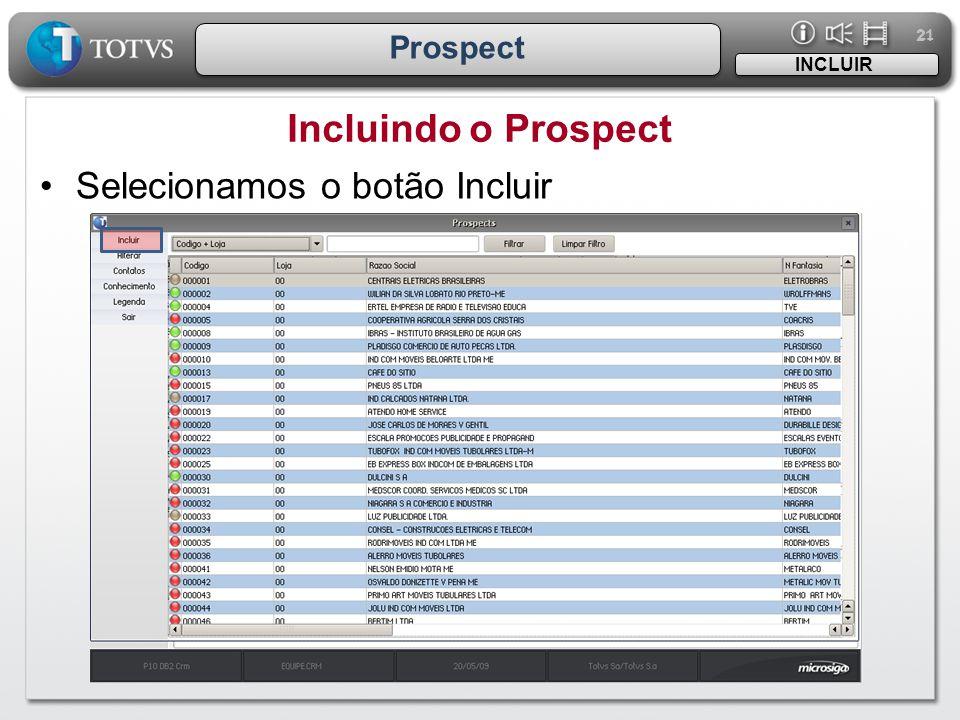 21 Prospect INCLUIR Incluindo o Prospect Selecionamos o botão Incluir