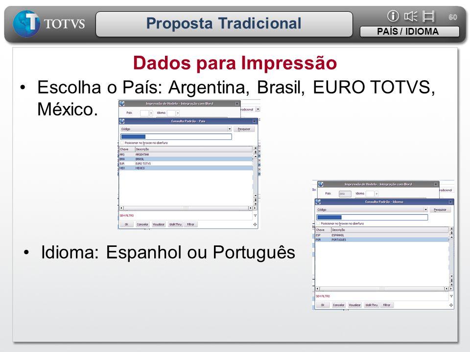 60 Proposta Tradicional. PAÍS / IDIOMA. Dados para Impressão. Escolha o País: Argentina, Brasil, EURO TOTVS, México.