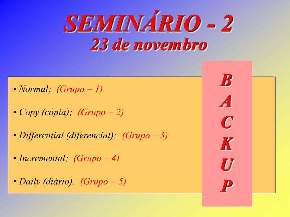 SEMINÁRIO - 2 23 de novembro B A C K U P Normal; (Grupo – 1)