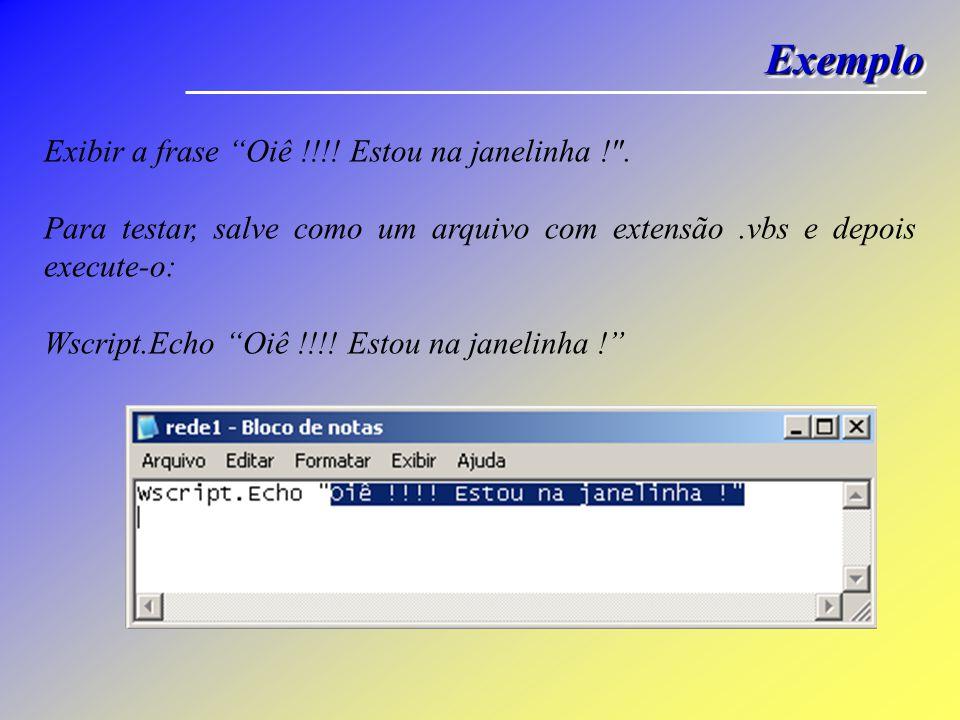 Exemplo Exibir a frase Oiê !!!! Estou na janelinha ! .