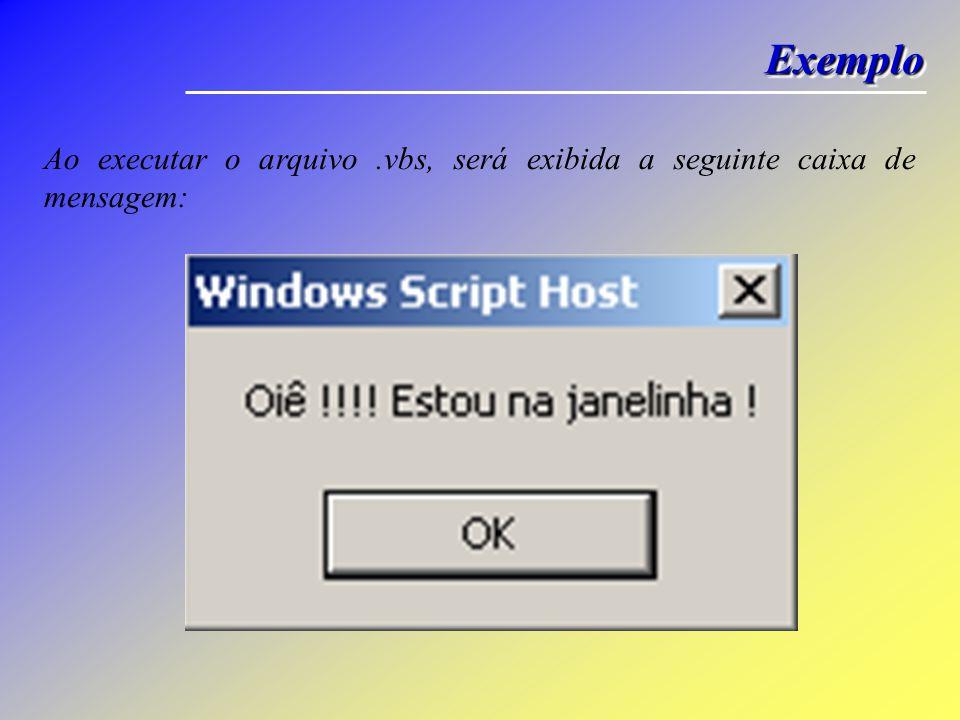 Exemplo Ao executar o arquivo .vbs, será exibida a seguinte caixa de mensagem: