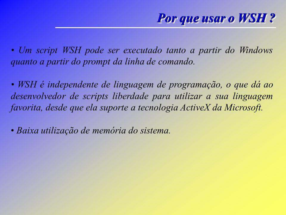 Por que usar o WSH • Um script WSH pode ser executado tanto a partir do Windows quanto a partir do prompt da linha de comando.