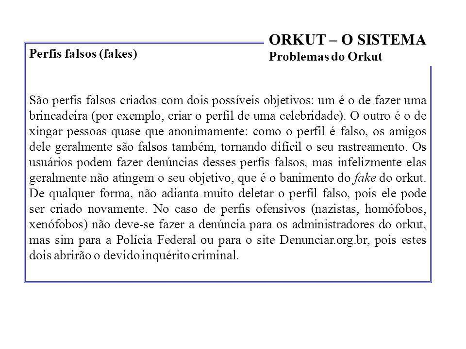 ORKUT – O SISTEMA Problemas do Orkut Perfis falsos (fakes)