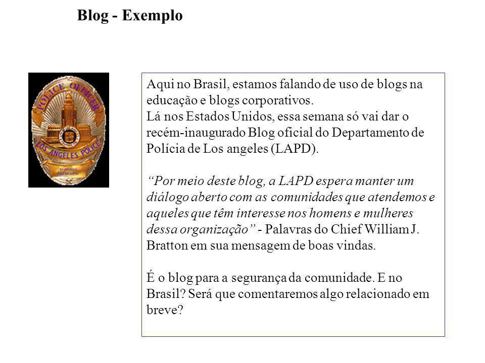 Blog - Exemplo Aqui no Brasil, estamos falando de uso de blogs na educação e blogs corporativos.