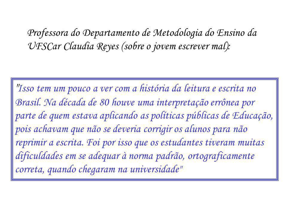 Professora do Departamento de Metodologia do Ensino da UFSCar Claudia Reyes (sobre o jovem escrever mal):