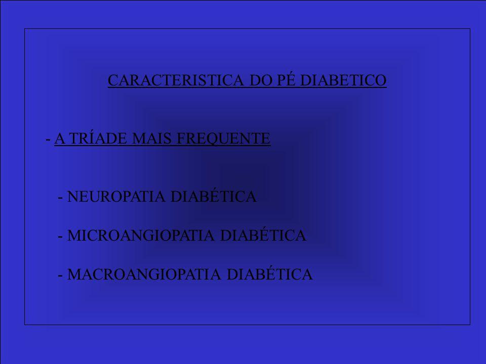 CARACTERISTICA DO PÉ DIABETICO