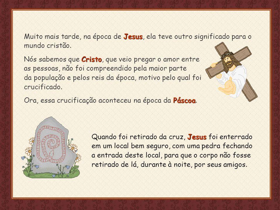 Muito mais tarde, na época de Jesus, ela teve outro significado para o mundo cristão.