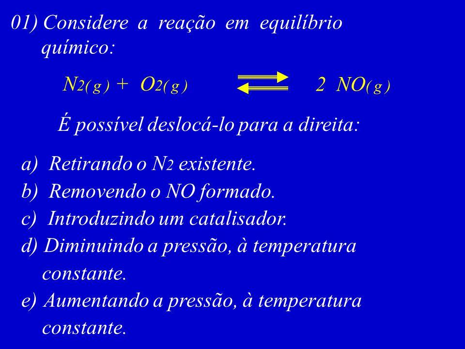 01) Considere a reação em equilíbrio