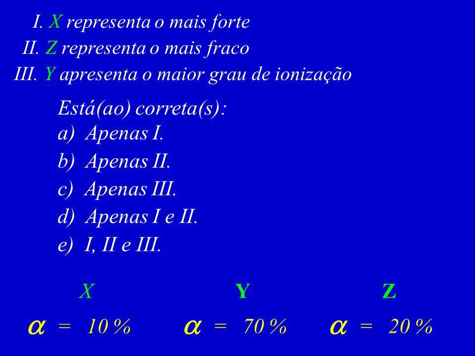 a a a Está(ao) correta(s): a) Apenas I. b) Apenas II. c) Apenas III.