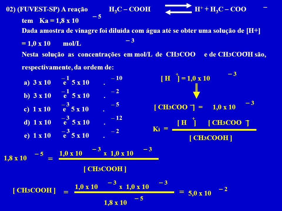 + + = = = – 02) (FUVEST-SP) A reação – 5 tem Ka = 1,8 x 10