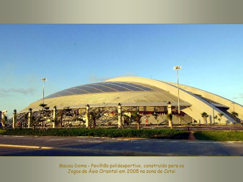 Macau Dome - Pavilhão polidesportivo, construído para os