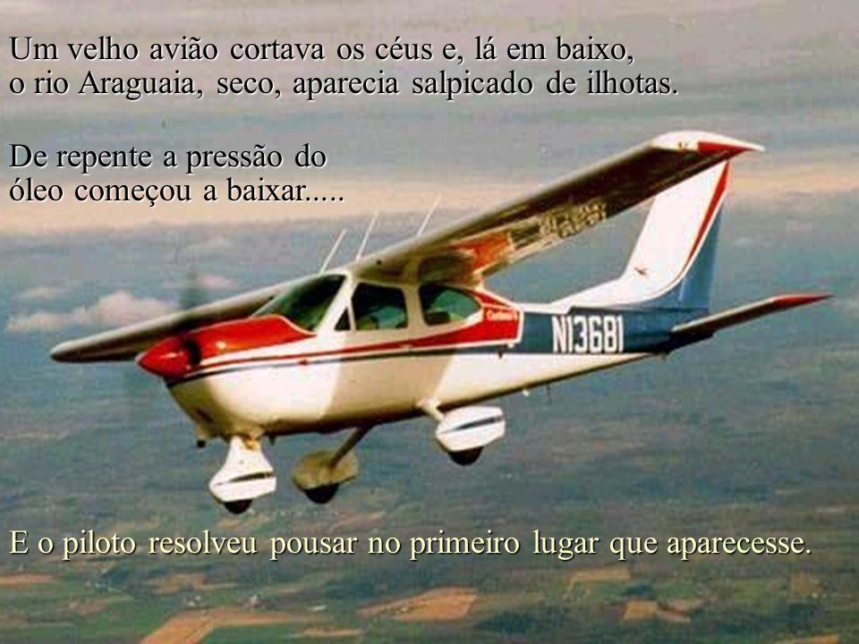 Um velho avião cortava os céus e, lá em baixo, o rio Araguaia, seco, aparecia salpicado de ilhotas.