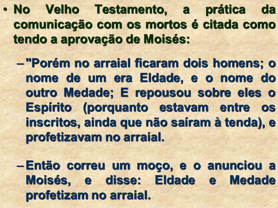 No Velho Testamento, a prática da comunicação com os mortos é citada como tendo a aprovação de Moisés: