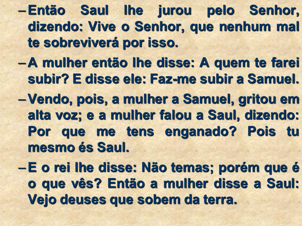 Então Saul lhe jurou pelo Senhor, dizendo: Vive o Senhor, que nenhum mal te sobreviverá por isso.