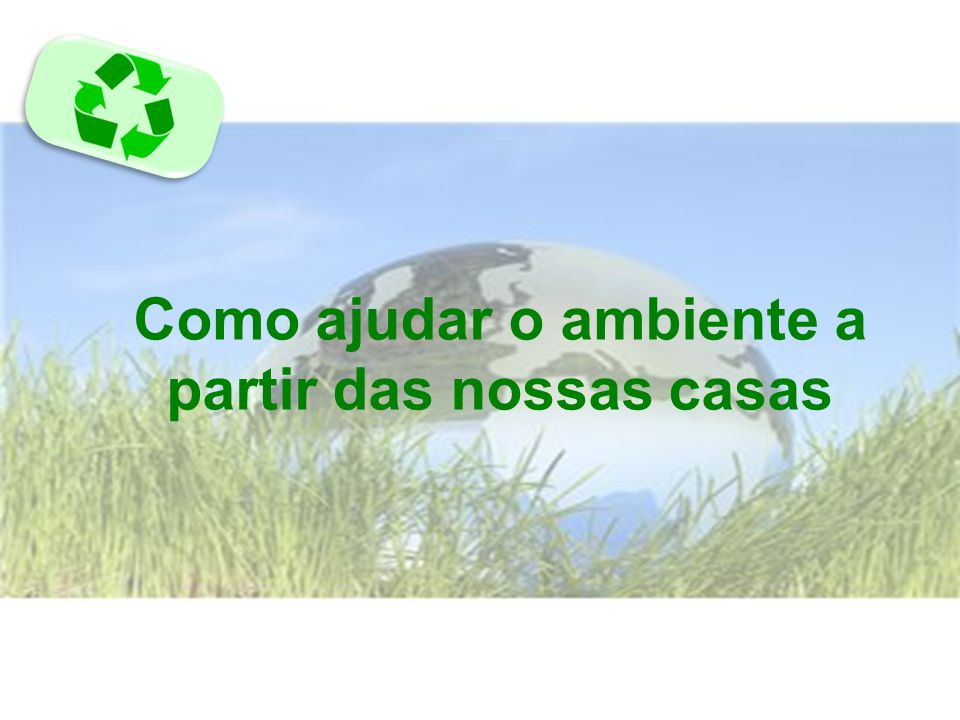 Como ajudar o ambiente a partir das nossas casas