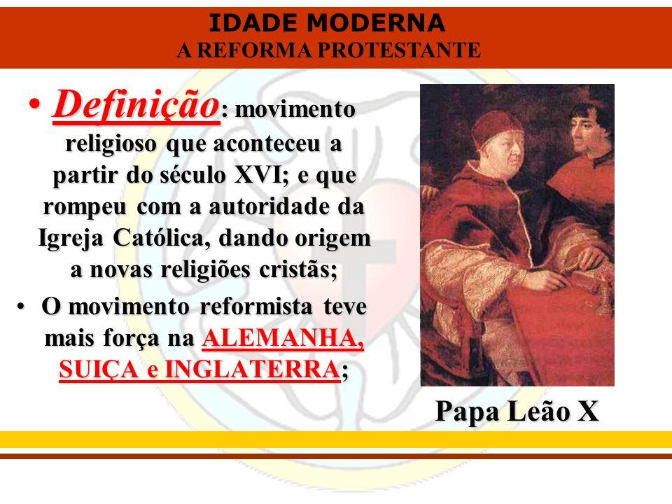 Definição: movimento religioso que aconteceu a partir do século XVI; e que rompeu com a autoridade da Igreja Católica, dando origem a novas religiões cristãs;