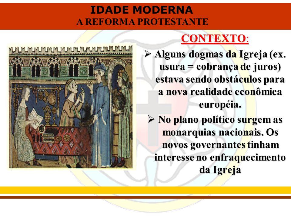 CONTEXTO: Alguns dogmas da Igreja (ex. usura = cobrança de juros) estava sendo obstáculos para a nova realidade econômica européia.