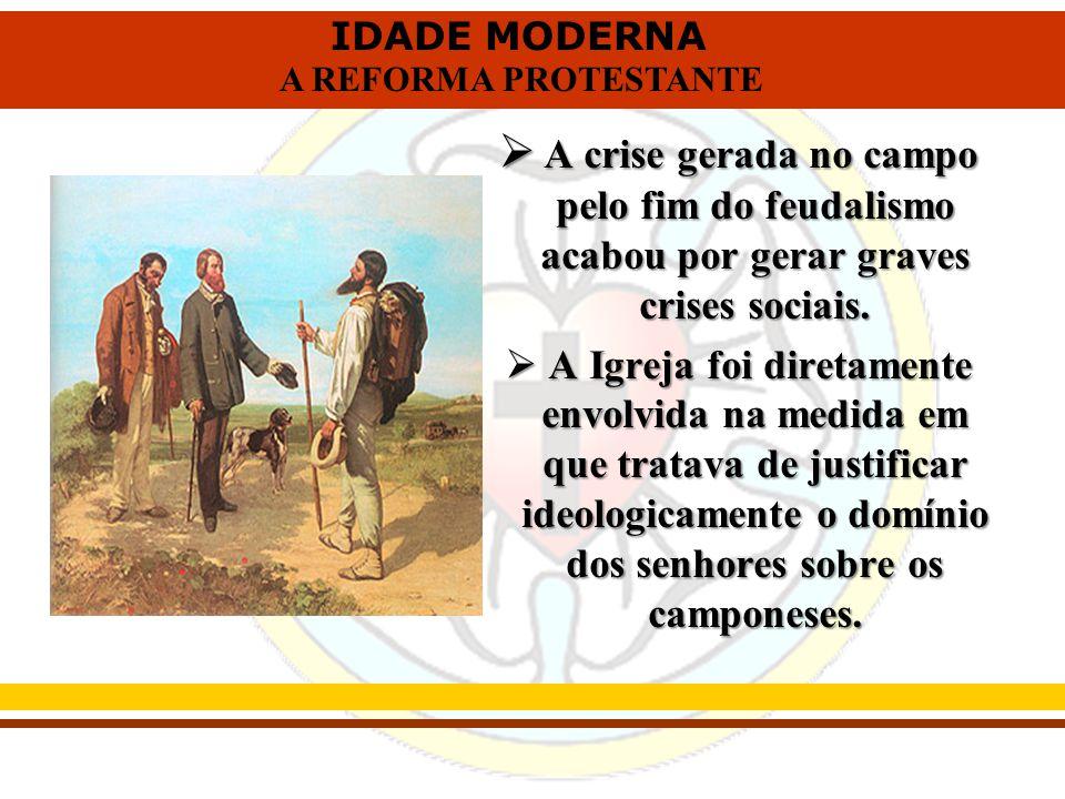 A crise gerada no campo pelo fim do feudalismo acabou por gerar graves crises sociais.