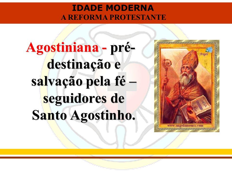 Agostiniana - pré-destinação e salvação pela fé – seguidores de Santo Agostinho.