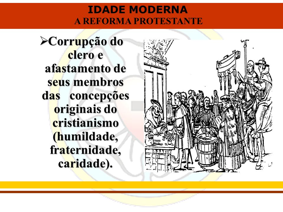 Corrupção do clero e afastamento de seus membros das concepções originais do cristianismo (humildade, fraternidade, caridade).