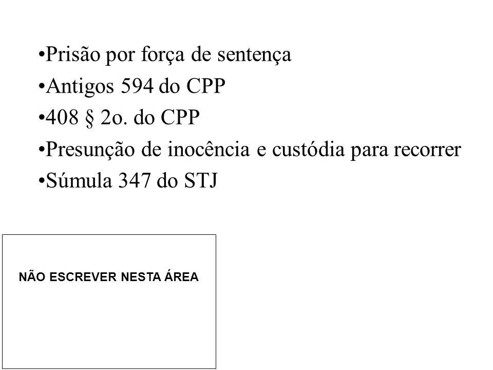 Prisão por força de sentença Antigos 594 do CPP 408 § 2o. do CPP