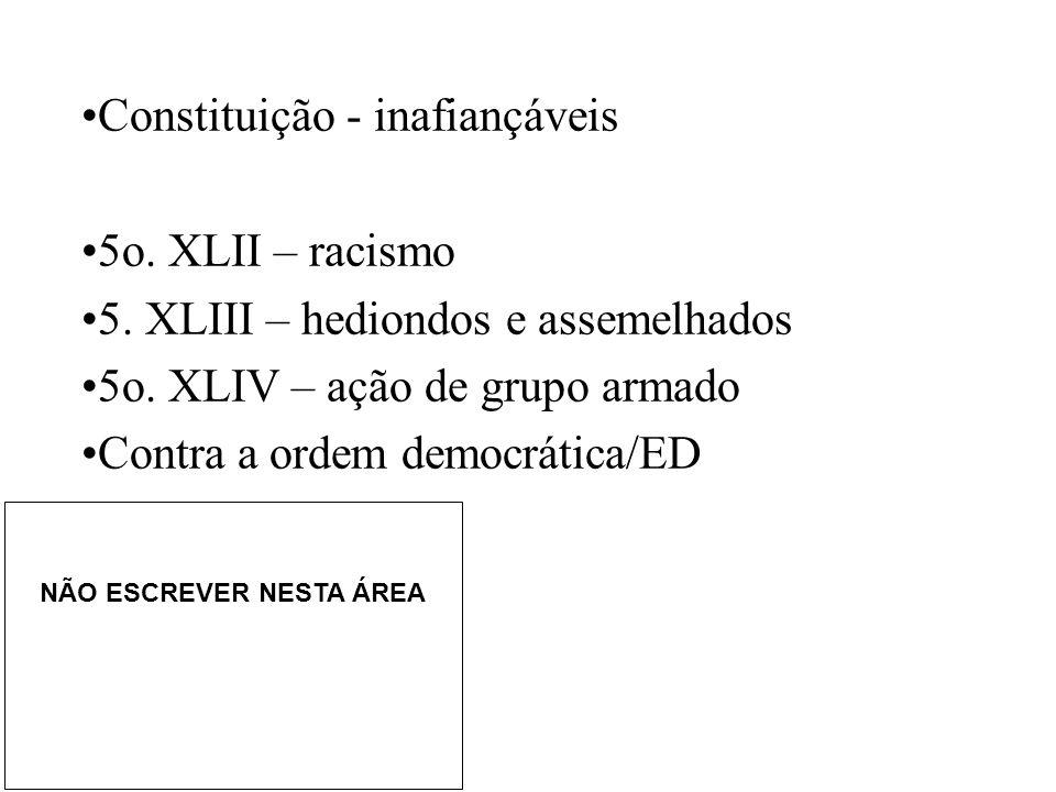 Constituição - inafiançáveis 5o. XLII – racismo