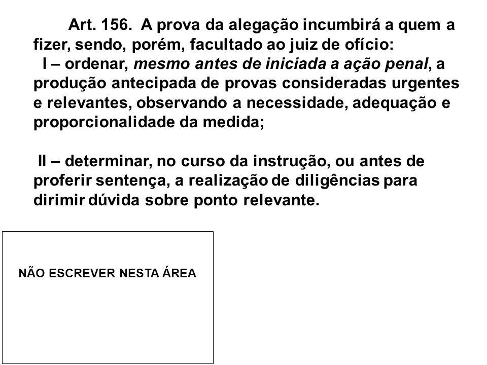 Art. 156. A prova da alegação incumbirá a quem a fizer, sendo, porém, facultado ao juiz de ofício: