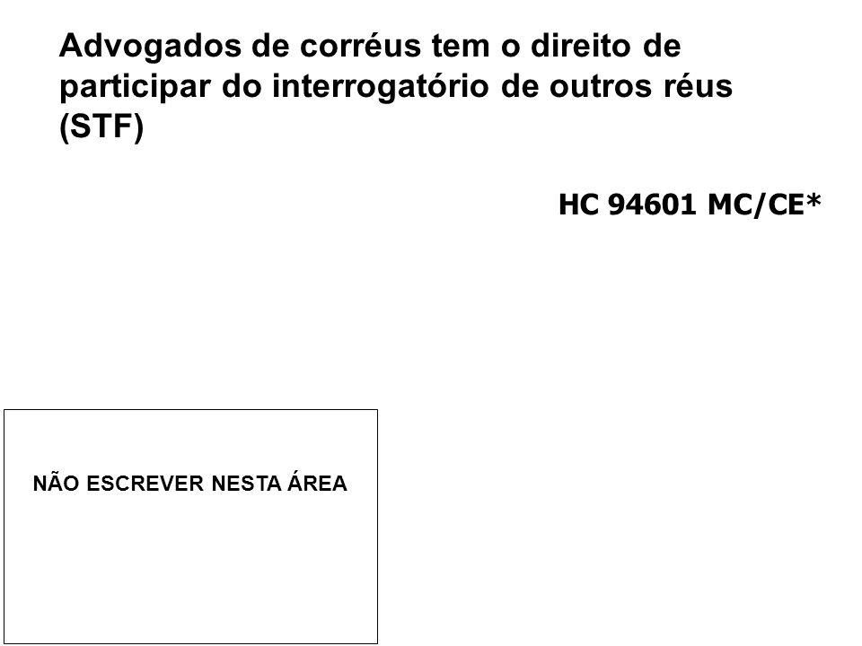 Advogados de corréus tem o direito de participar do interrogatório de outros réus (STF)