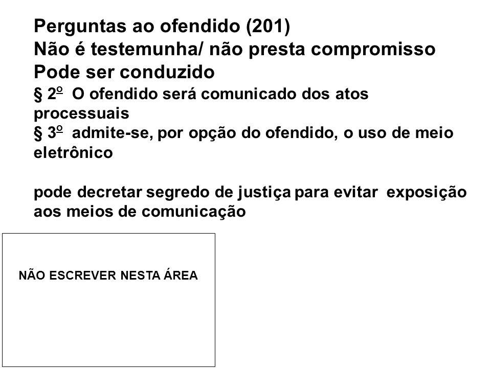 Perguntas ao ofendido (201) Não é testemunha/ não presta compromisso