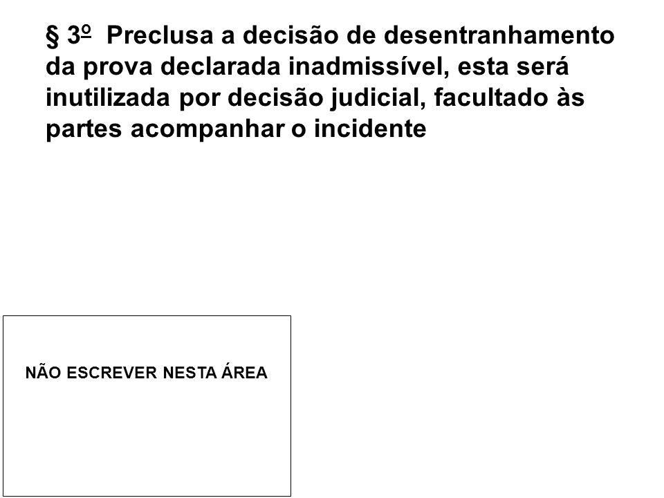 § 3o Preclusa a decisão de desentranhamento da prova declarada inadmissível, esta será inutilizada por decisão judicial, facultado às partes acompanhar o incidente
