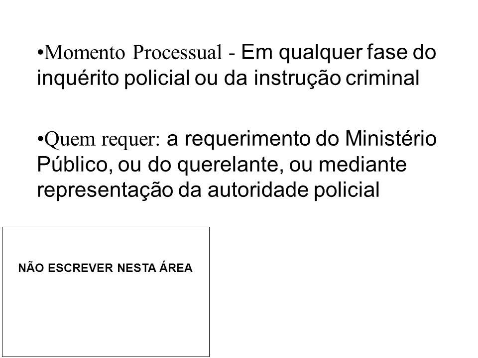 Momento Processual - Em qualquer fase do inquérito policial ou da instrução criminal