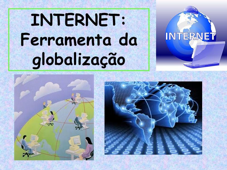 INTERNET: Ferramenta da globalização