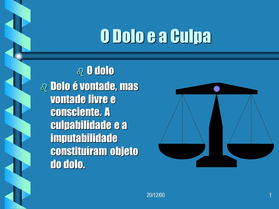 O Dolo e a Culpa O dolo. Dolo é vontade, mas vontade livre e consciente. A culpabilidade e a imputabilidade constituíram objeto do dolo.