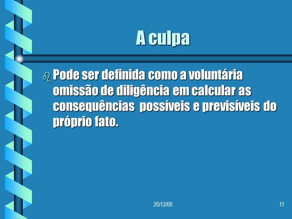 A culpa Pode ser definida como a voluntária omissão de diligência em calcular as consequências possíveis e previsíveis do próprio fato.