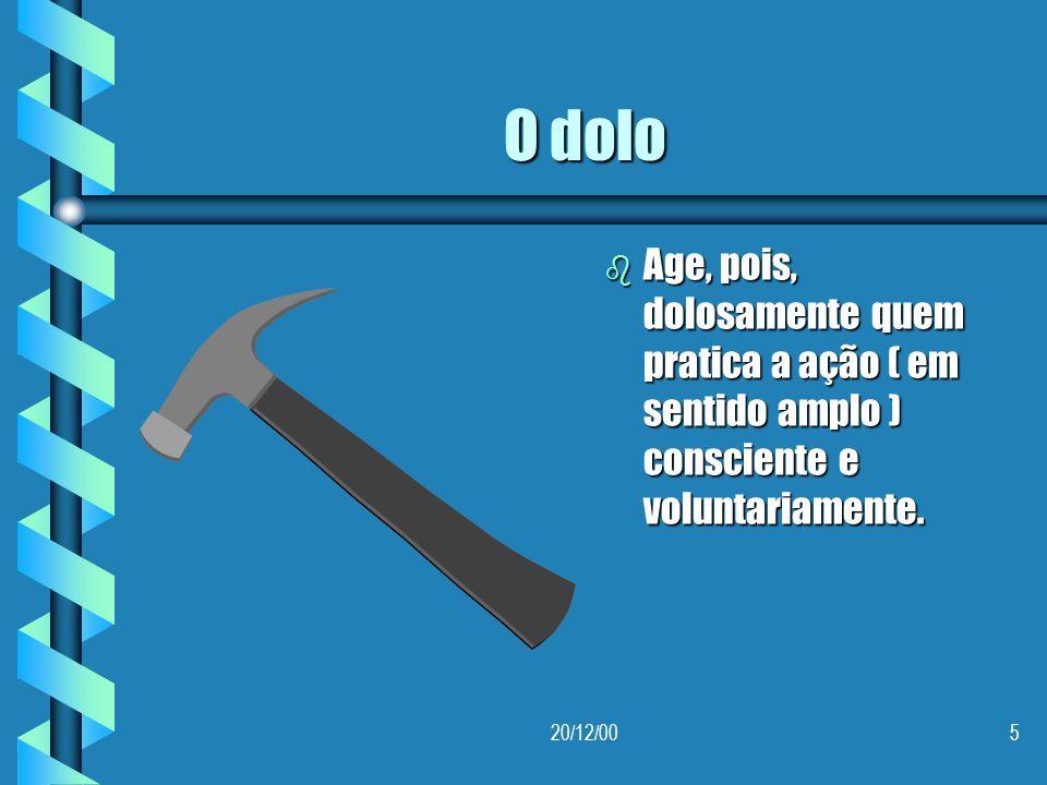 O dolo Age, pois, dolosamente quem pratica a ação ( em sentido amplo ) consciente e voluntariamente.