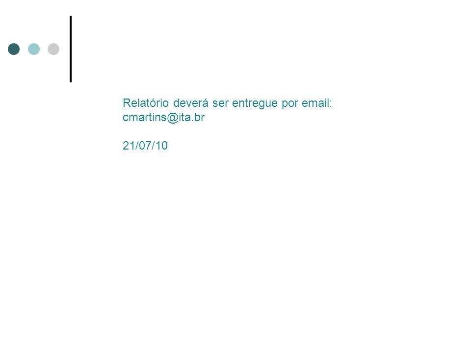 Relatório deverá ser entregue por email: cmartins@ita.br 21/07/10